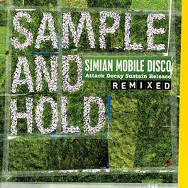 SAMPLE AND HOLD: Attack Decay Sustain Release REMIXED 2008 Simian Mobile Disco