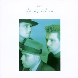 Meet Danny Wilson 1987 Danny Wilson