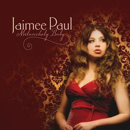 Melancholy Baby 2011 Jaimee Paul