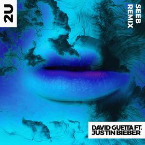 2U (feat. Justin Bieber) [Seeb Remix] 2017 David Guetta; Justin Bieber