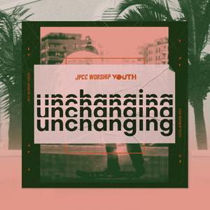 Unchanging dari JPCC Worship Youth