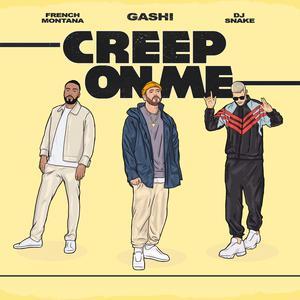 Creep On Me 2018 GASHI; French Montana; DJ Snake