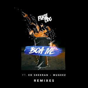 Boa Me (feat. Ed Sheeran & Mugeez) [Remixes] 2018 Fuse ODG; Mugeez; Ed Sheeran