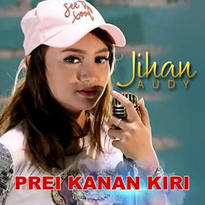 Dengarkan Prei Kanan Kiri lagu dari Jihan Audy dengan lirik