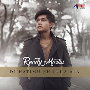 Di Hatimu Ku Ini Siapa dari Randy Martin