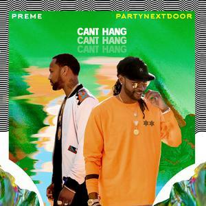 Can't Hang 2017 Preme; PartyNextDoor