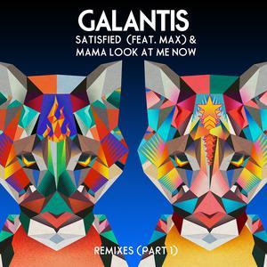 Satisfied (feat. MAX) / Mama Look At Me Now [Remixes Part 1] 2018 Galantis; Max