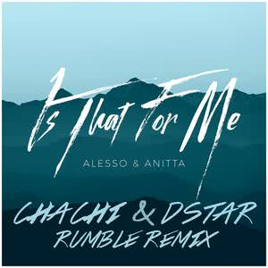 Is That For Me (Chachi & Dstar Rumble Remix) 2018 Alesso; Anitta