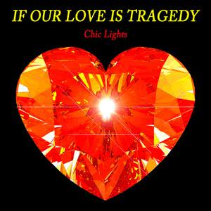 If Our Love Is Tragedy dari Chic Lights