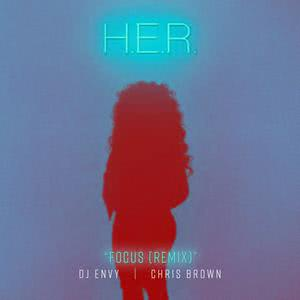 Focus (feat. Chris Brown) [DJ Envy Remix] 2018 H.E.R.