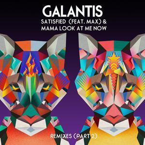 Satisfied (feat. MAX) / Mama Look At Me Now [Remixes Part 2] 2018 Galantis; Max