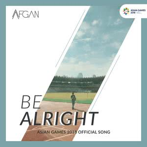 Be Alright (Asian Games 2018 Album : Energy Of Asia) 2018 Afgan