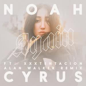 Again (Alan Walker Remix) 2017 Noah Cyrus; Xxxtentacion