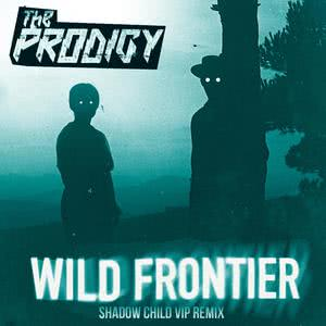 Wild Frontier (Shadow Child VIP Remix) 2015 The Prodigy