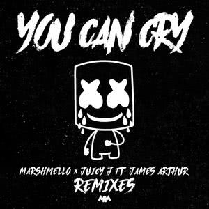 You Can Cry (Remixes) 2018 Marshmello; Juicy J; James Arthur