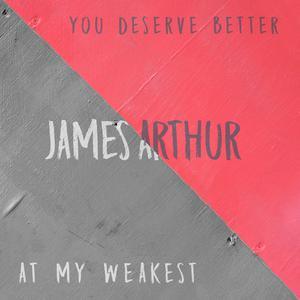 You Deserve Better / At My Weakest 2018 James Arthur