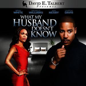 What My Husband Doesn't Know 2012 David E. Talbert; Brian White; Michelle Williams; Clifton Davis