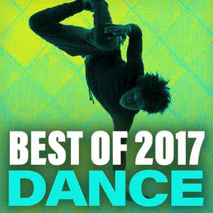 Best Of 2017 Dance 2017 Various Artists; Various Artists