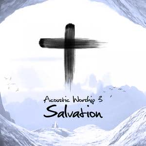 Acoustic Worship 3 - Salvation 2017 Various Artists