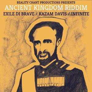 Ancient Kingdom Riddim 2018 Exile Di Brave; Kazam Davis; Infinite