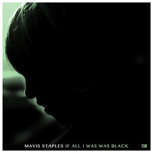 If All I Was Was Black 2017 Mavis Staples