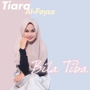 Bila Tiba dari Tiara Al-Fayza