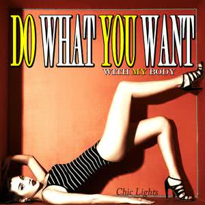 Do What You Want With My Body dari Chic Lights