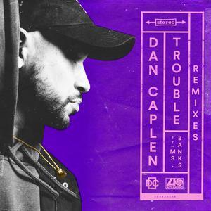 Trouble (feat. Ms Banks) [Remixes] 2018 Dan Caplen; Ms Banks