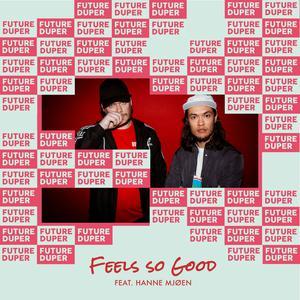 Feels So Good (feat. Hanne Mjøen) 2017 Future Duper; Hanne Mjøen