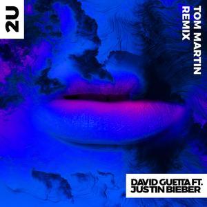2U (feat. Justin Bieber) [Tom Martin Remix] 2017 David Guetta; Justin Bieber