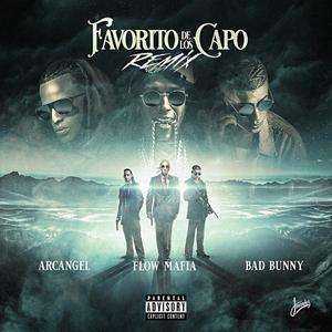 El Favorito de los Capo (Remix) 2018 Flow Mafia; Arcángel; Bad Bunny