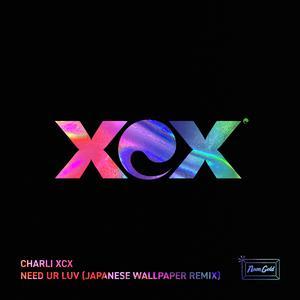 Need Ur Luv (Japanese Wallpaper Remix) 2018 Charli XCX