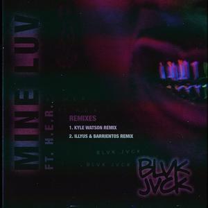 Mine Luv (feat. H.E.R.) [Remixes] 2018 BLVK JVCK; H.E.R.