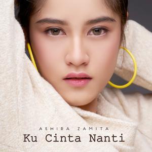 Dengarkan Ku Cinta Nanti lagu dari Ashira Zamita dengan lirik