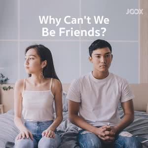 Why Can't We Be Friends?