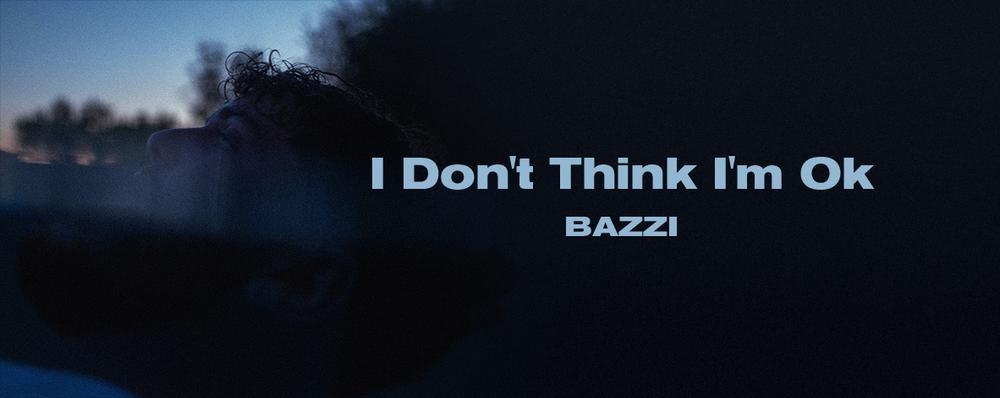 Bazzi - I Don't Think I'm Ok