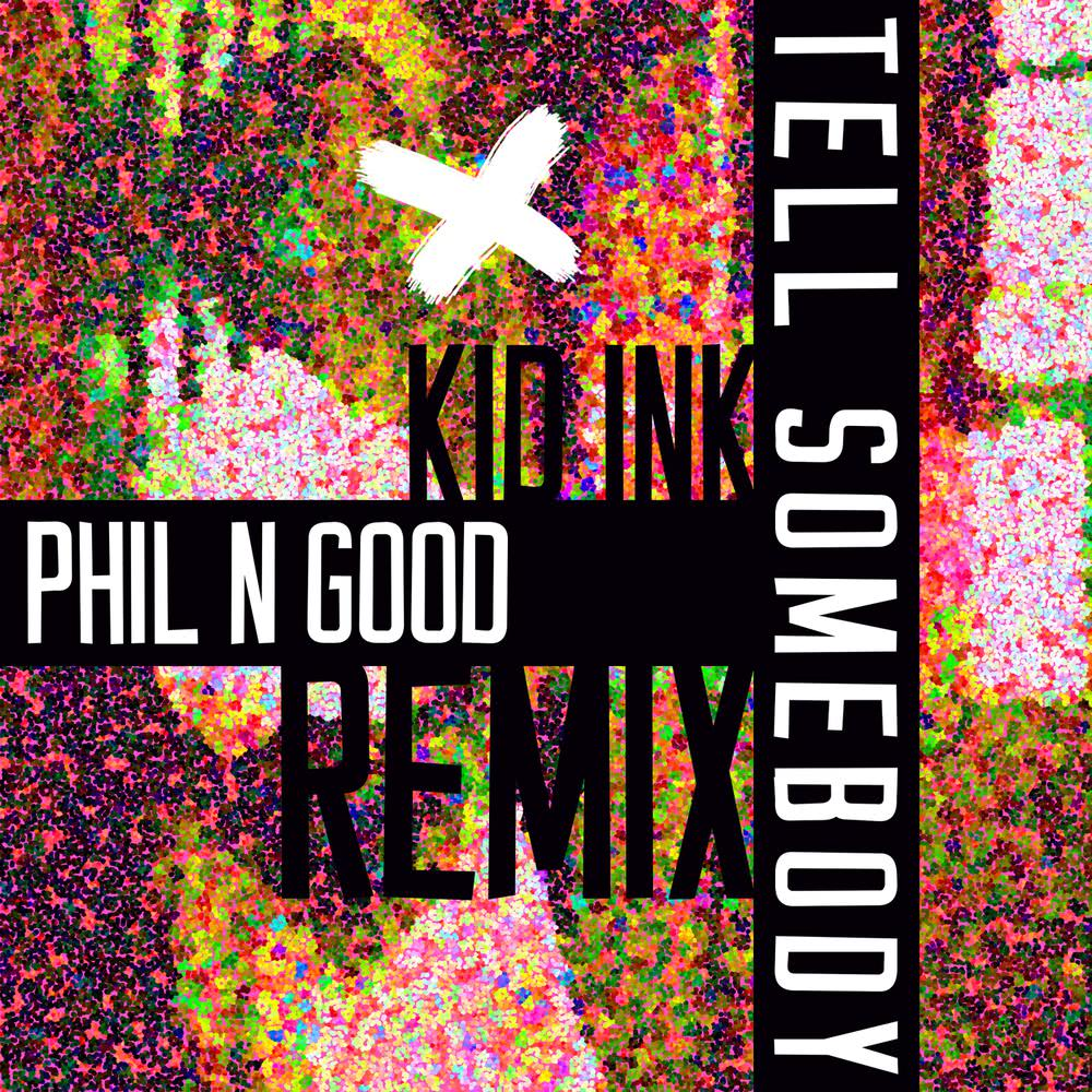 Tell Somebody (Phil N Good Remix) 2018 KiD Ink
