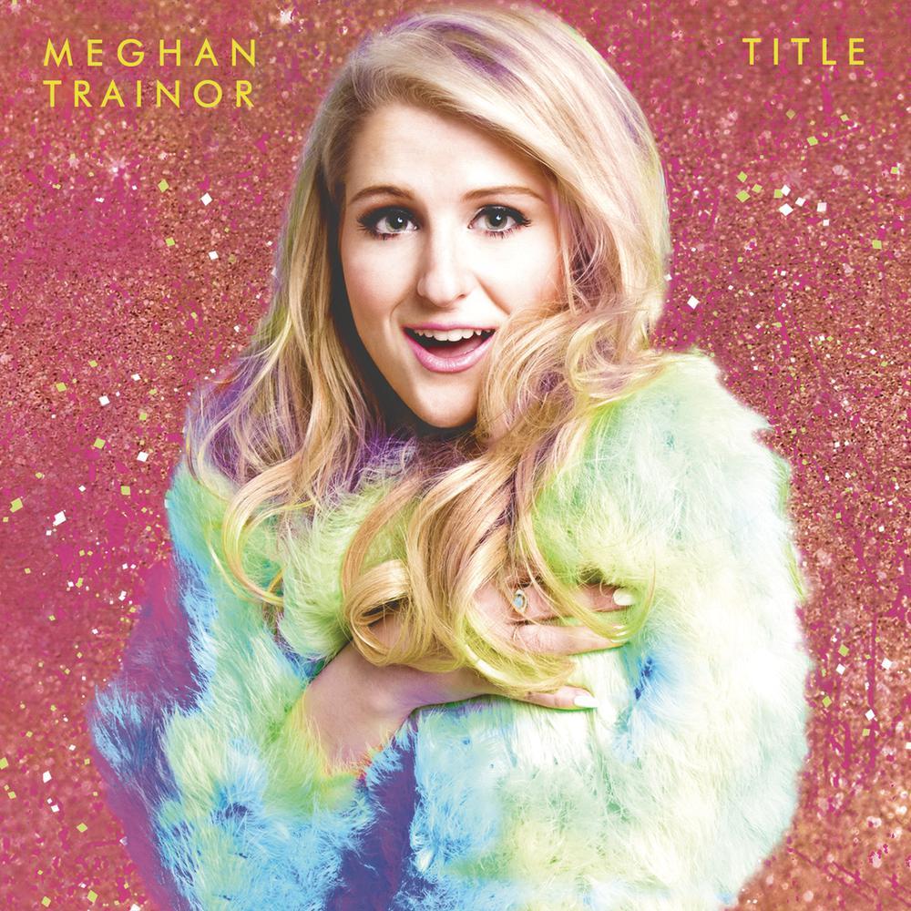 Lips Are Movin 2015 Meghan Trainor