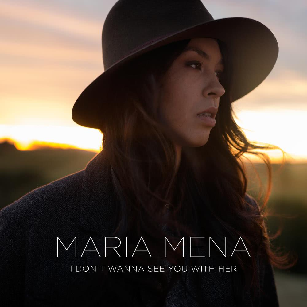 I Don't Wanna See You with Her 2015 Maria Mena