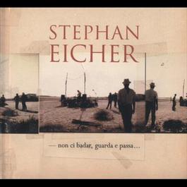 Non Ci Badar, Guarda E Passa... 2006 Stephan Eicher