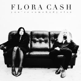 You're Somebody Else 2018 Flora Cash