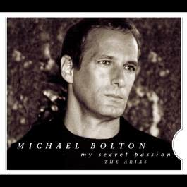 My Secret Passion: The Arias 1997 Michael Bolton; Philharmonia Orchestra; Steven Mercurio