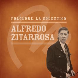 Folclore - La Colección - Alfredo Zitarrosa 2008 Alfredo Zitarrosa