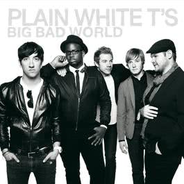 Big Bad World 2008 Plain White T's