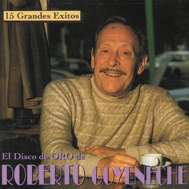 15 Grandes Exitos - Los Discos De Oro De Roberto Goyeneche 2010 Roberto Goyeneche