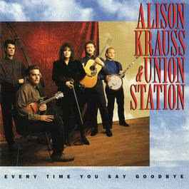 Every Time You Say Goodbye 2008 Alison Krauss