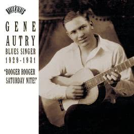 "Blues Singer 1929-1931 ""Booger Rooger Saturday Nite"" 1996 Gene Autry"