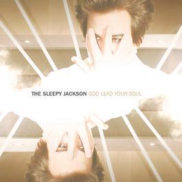 God Lead Your Soul 2006 The Sleepy Jackson