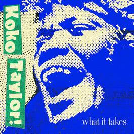 What It Takes: The Chess Years [Expanded Edition] 2009 Koko Taylor