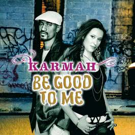 Be Good To Me 2006 Karmah